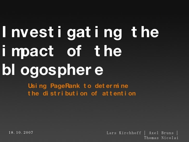 Using PageRank to determine  the distribution of attention Lars Kirchhoff   Axel Bruns   Thomas Nicolai Investigating the ...