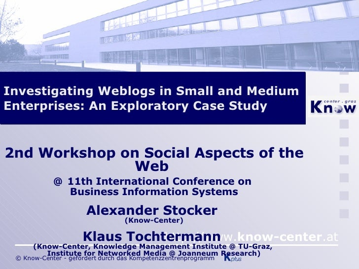 Investigating Weblogs in Small and Medium Enterprises: An Exploratory Case Study 2nd Workshop on Social Aspects of the Web...