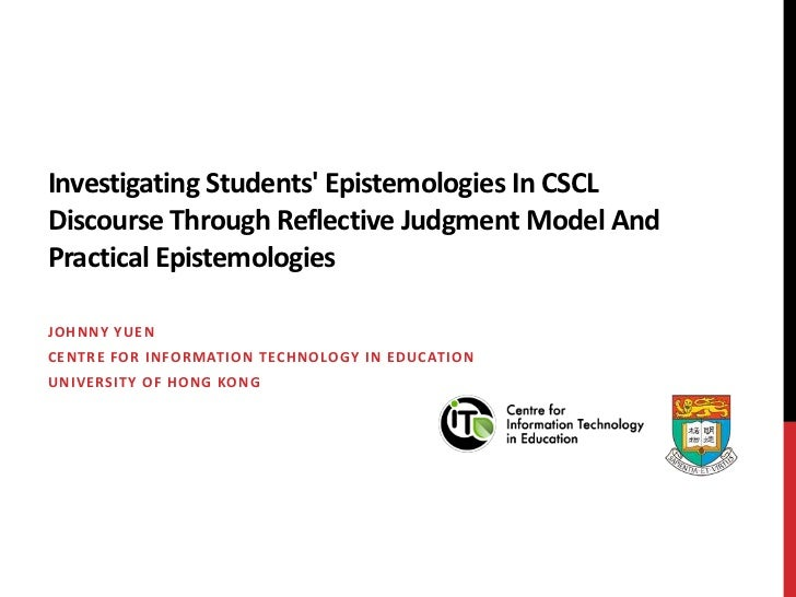 Investigating Students' Epistemologies In CSCL Discourse Through Reflective Judgment Model And Practical Epistemologies<br...