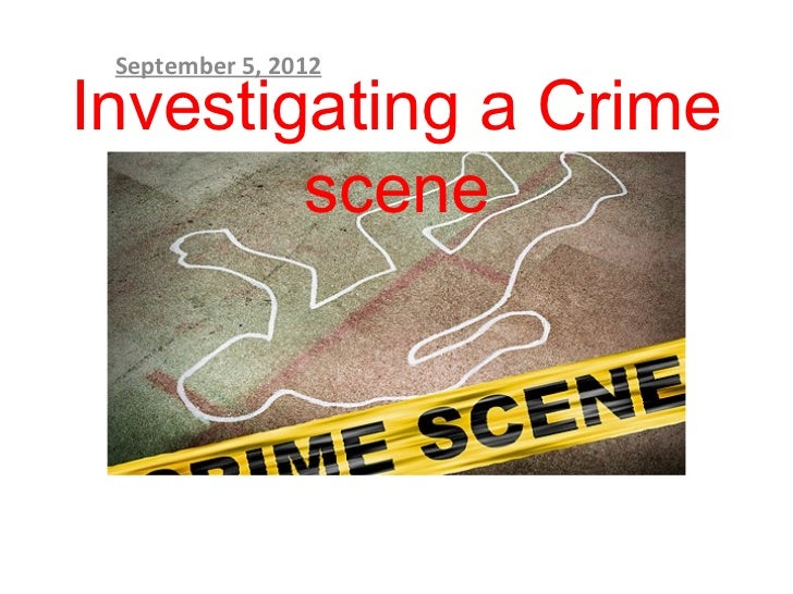 September 5, 2012Investigating a Crime        scene