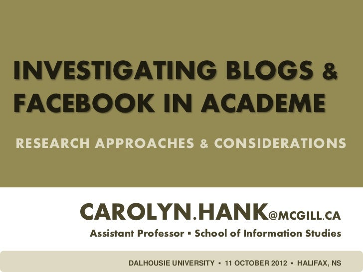 INVESTIGATING BLOGS &FACEBOOK IN ACADEMERESEARCH APPROACHES & CONSIDERATIONS      CAROLYN.HANK@MCGILL.CA        Assistant ...