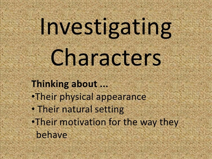 Investigating   Characters Thinking about ... •Their physical appearance • Their natural setting •Their motivation for the...