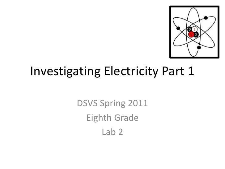 Investigating Electricity Part 1<br />DSVS Spring 2011<br />Eighth Grade<br />Lab 2<br />