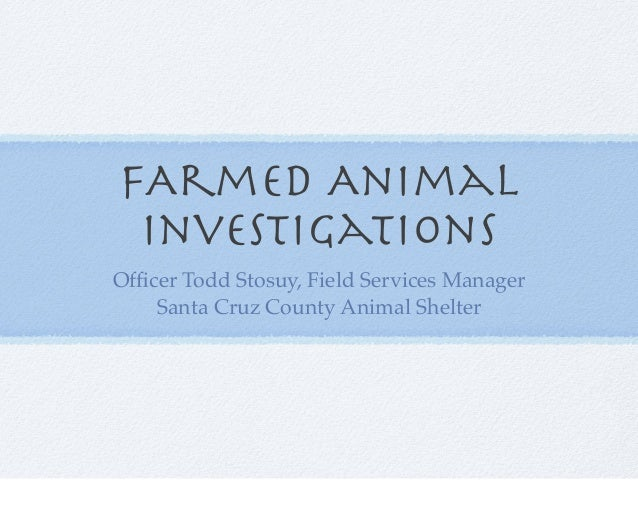 FArmed Animal Investigations Officer Todd Stosuy, Field Services Manager Santa Cruz County Animal Shelter
