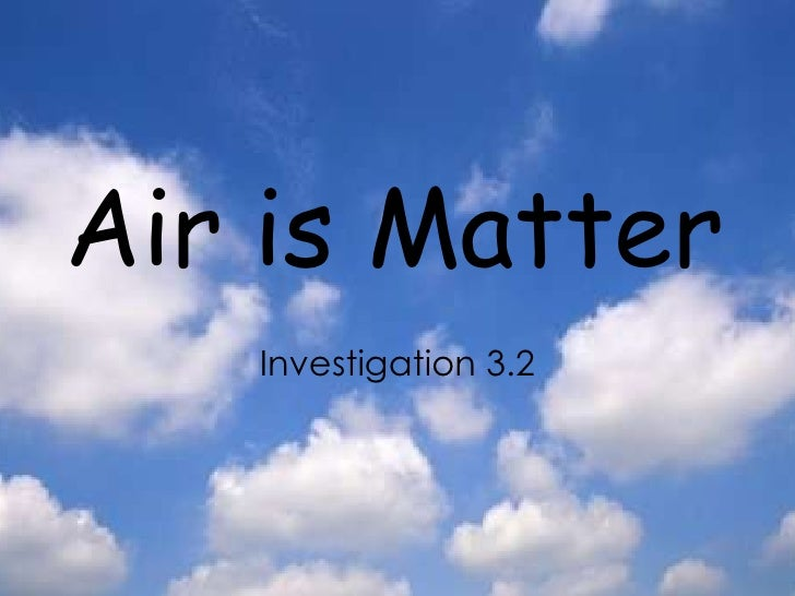Investigation 3 2 Air Is Matter 2010