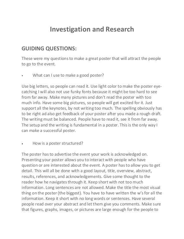 Investigation and Research GUIDING QUESTIONS: These were my questions to make a great poster that will attract the people ...