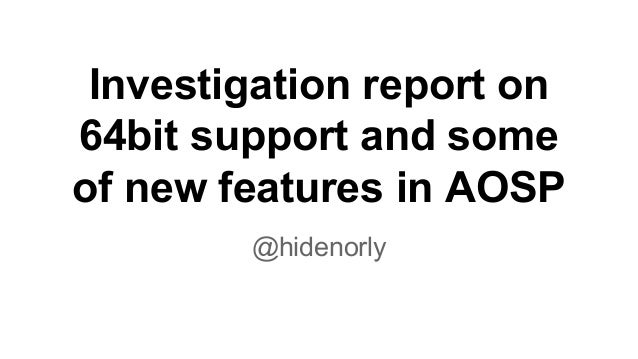Investigation report on 64 bit support and some of new features in aosp master
