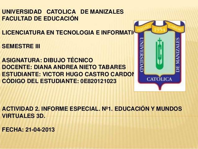 UNIVERSIDAD CATOLICA DE MANIZALESFACULTAD DE EDUCACIÓNLICENCIATURA EN TECNOLOGIA E INFORMATICASEMESTRE IIIASIGNATURA: DIBU...