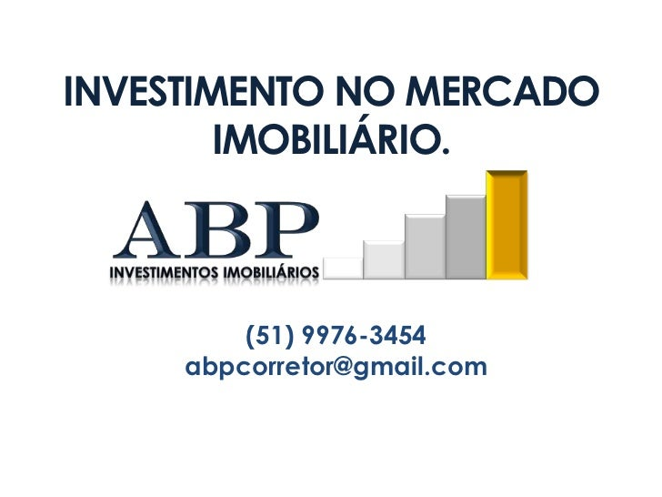 INVESTIMENTO NO MERCADO IMOBILIÁRIO.<br />aBP<br />Investimentos imobiliários<br />(51) 9976-3454<br />abpcorretor@gmail.c...