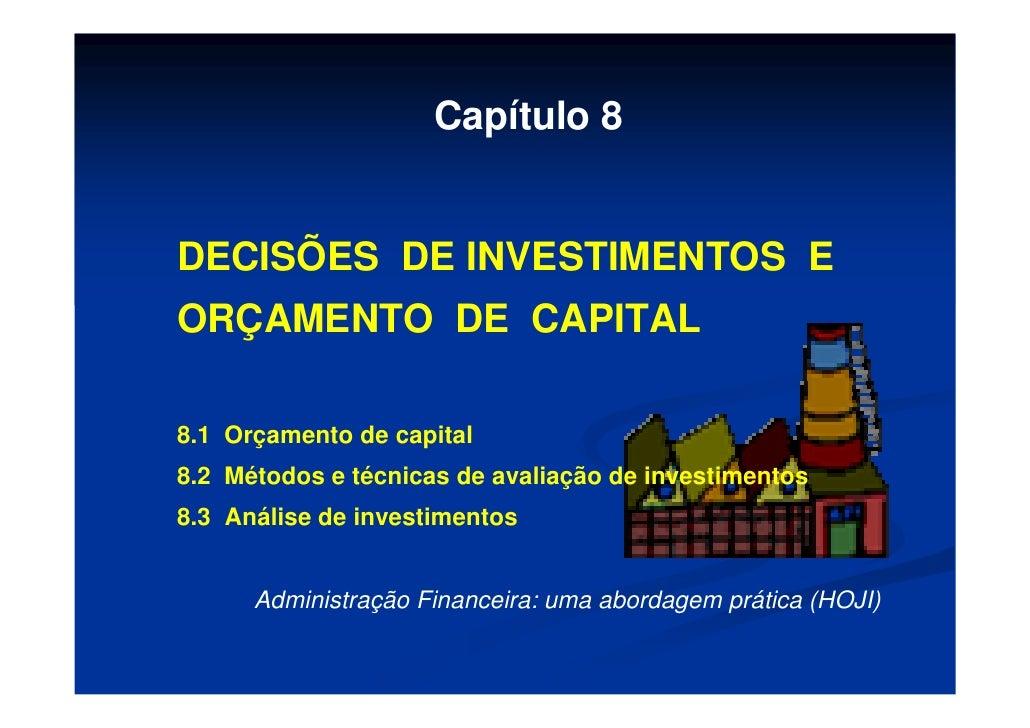 Capítulo 8   DECISÕES DE INVESTIMENTOS E ORÇAMENTO DE CAPITAL  8.1 Orçamento de capital 8.2 Métodos e técnicas de avaliaçã...
