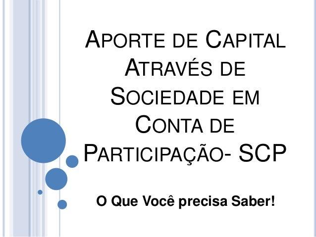 APORTE DE CAPITAL ATRAVÉS DE SOCIEDADE EM CONTA DE PARTICIPAÇÃO- SCP O Que Você precisa Saber!