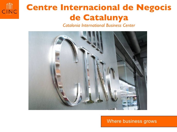 Centre Internacional de Negocis de Catalunya Catalonia International Business Center Where business grows