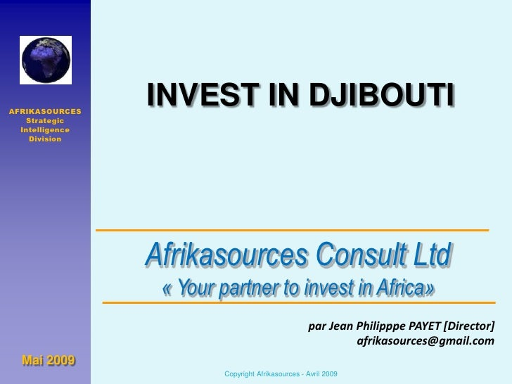 INVEST IN DJIBOUTI<br />AFRIKASOURCES<br />Strategic Intelligence<br />Division<br />Afrikasources Consult Ltd« Yourpartne...