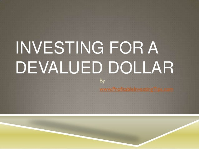 Investing for a Devalued Dollar