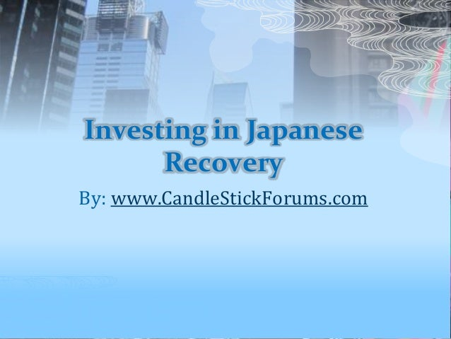 Investing in Japanese Recovery By: www.CandleStickForums.com