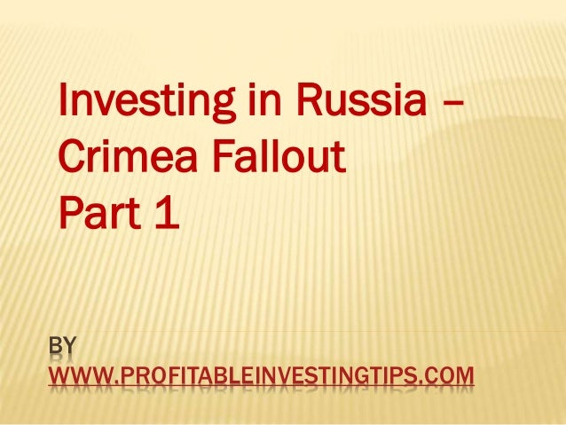 BY WWW.PROFITABLEINVESTINGTIPS.COM Investing in Russia – Crimea Fallout Part 1