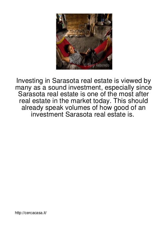 Investing in Sarasota real estate is viewed bymany as a sound investment, especially since Sarasota real estate is one of ...