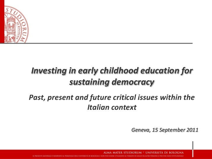 Investing in early childhood education for          sustaining democracyPast, present and future critical issues within th...
