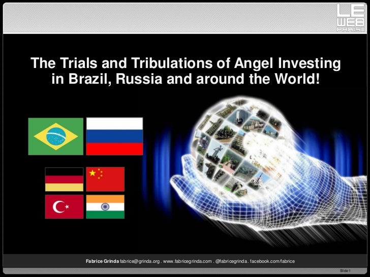 The Trials and Tribulations of Angel Investing  in Brazil, Russia and around the World!        Fabrice Grinda fabrice@grin...