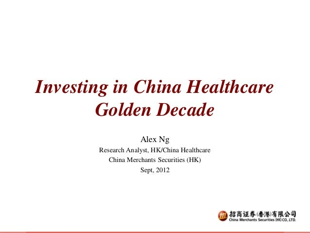 Investing in China Healthcare        Golden Decade                    Alex Ng       Research Analyst, HK/China Healthcare ...