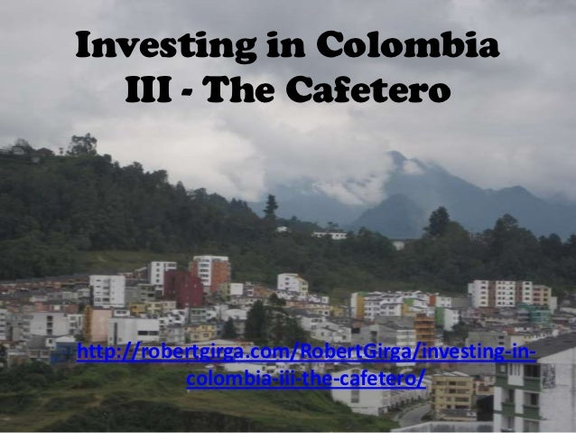 Investing In Colombia III The Cafetero
