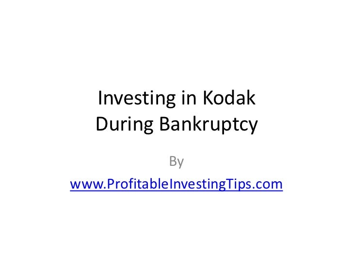 Investing in Kodak   During Bankruptcy              Bywww.ProfitableInvestingTips.com
