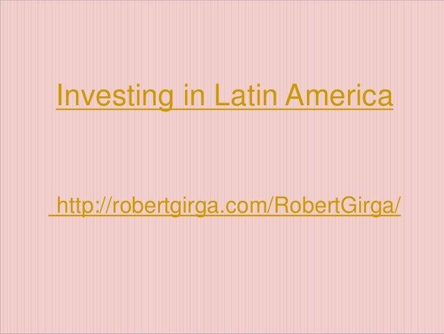 Investing in Latin Americahttp://robertgirga.com/RobertGirga/