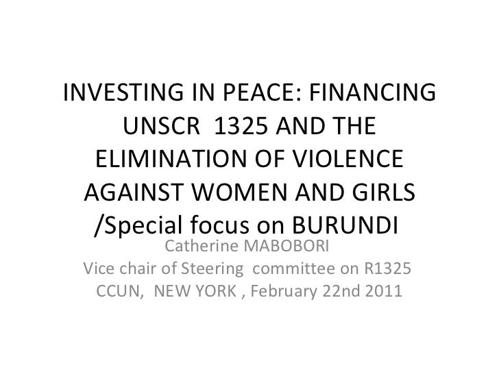 INVESTING IN PEACE: FINANCING UNSCR  1325 AND THE ELIMINATION OF VIOLENCE AGAINST WOMEN AND GIRLS /Special focus on BURUND...