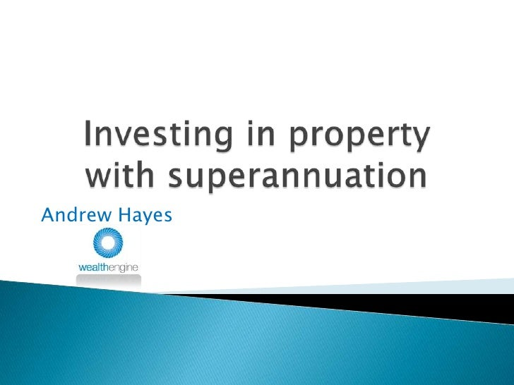 Investing in property with superannuation<br />Andrew Hayes<br />
