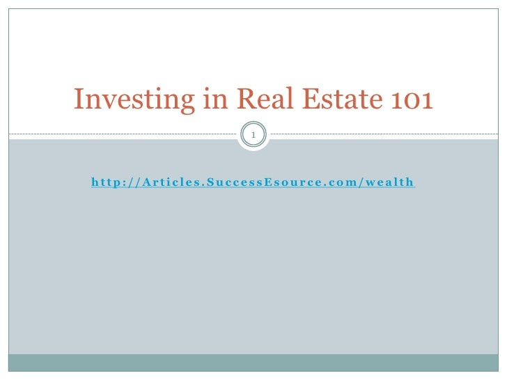 http://Articles.SuccessEsource.com/wealth<br />Investing in Real Estate 101<br />1<br />