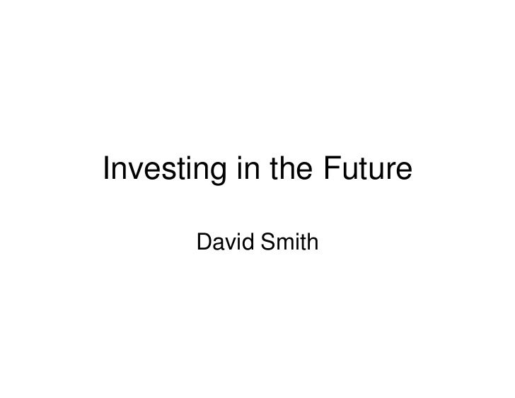 Investing in the Future        David Smith
