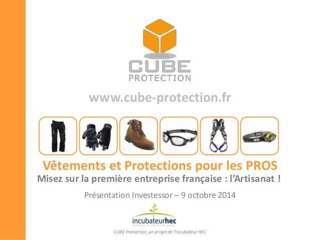 www.cube-protection.fr Vêtements et Protections pour les PROS CUBE Protection, un projet de l'incubateur HEC Misez sur la ...