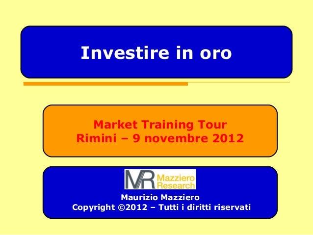 Market Training Tour Rimini – 9 novembre 2012 Maurizio Mazziero Copyright ©2012 – Tutti i diritti riservati Investire in o...