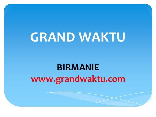 GRAND WAKTU    BIRMANIEwww.grandwaktu.com
