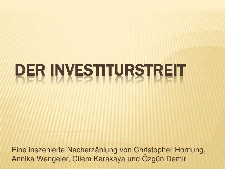 DER INVESTITURSTREITEine inszenierte Nacherzählung von Christopher Hornung,Annika Wengeler, Cilem Karakaya und Özgün Demir