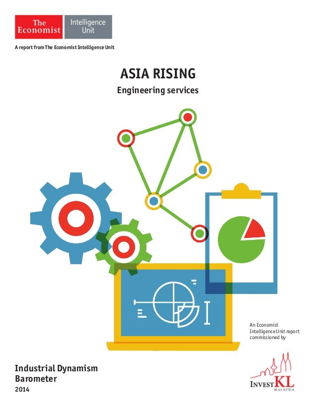 ASIA RISING Engineering services An Economist Intelligence Unit report commissioned by Industrial Dynamism Barometer 2014 ...