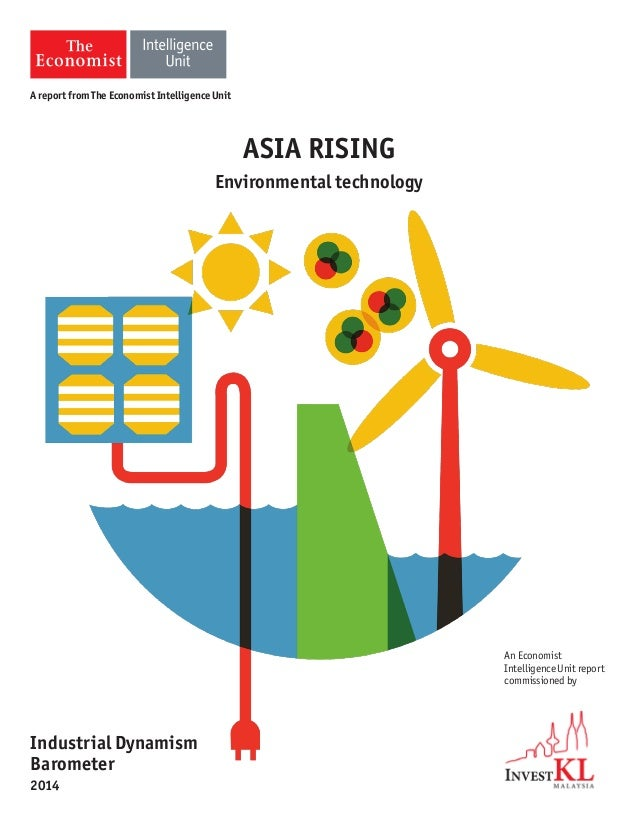 ASIA RISING Environmental technology An Economist Intelligence Unit report commissioned by Industrial Dynamism Barometer 2...