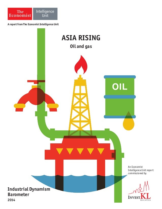ASIA RISING Oil and gas An Economist Intelligence Unit report commissioned by Industrial Dynamism Barometer 2014 A report ...