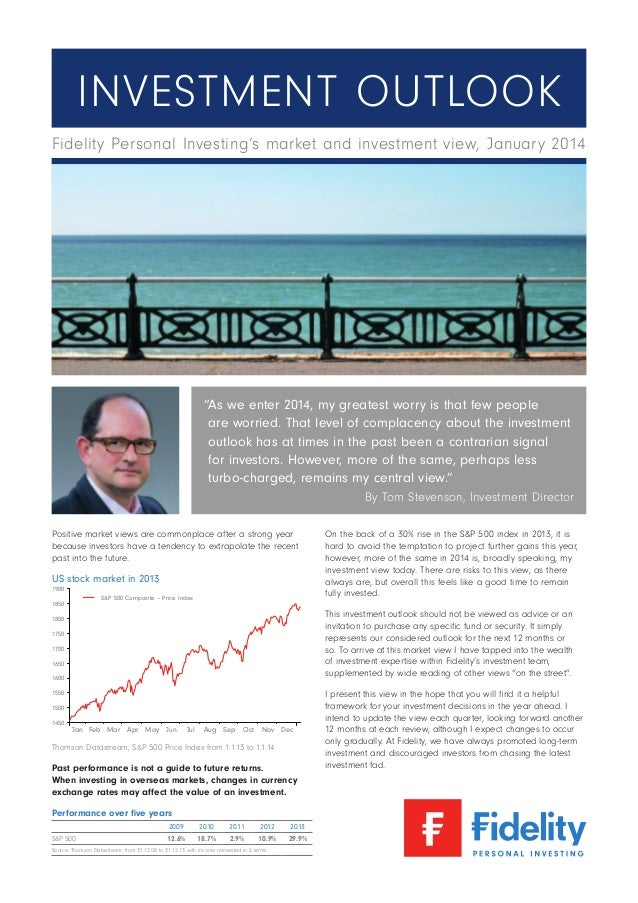 """Investment Outlook Fidelity Personal Investing's market and investment view, January 2014  """" s we enter 2014, my greatest ..."""