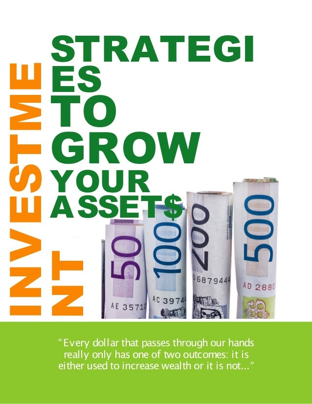 """INVESTMENT STRATEGIES TO GROW YOUR ASSETS    STRATEGI    ESINVESTME    TO    GROW    YOUR    ASSET$NT     """" E very dollar ..."""