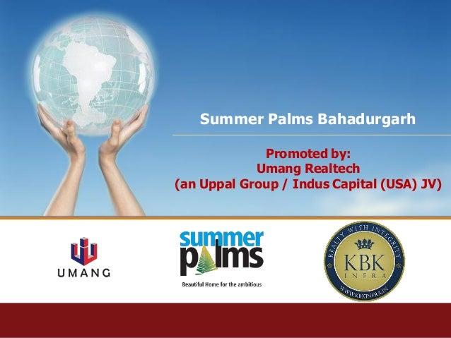 Summer Palms Bahadurgarh Promoted by: Umang Realtech (an Uppal Group / Indus Capital (USA) JV)