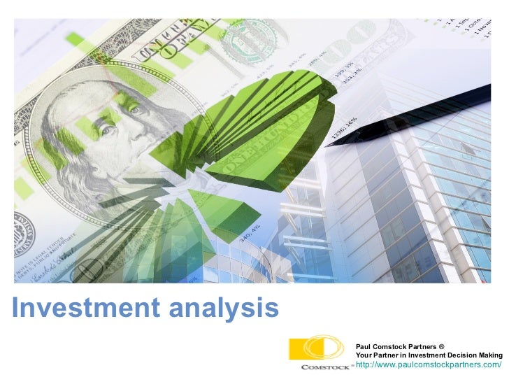 Investment analysis   Paul Comstock Partners ®  Your Partner in Investment Decision Making http://www.paulcomstockpartners...