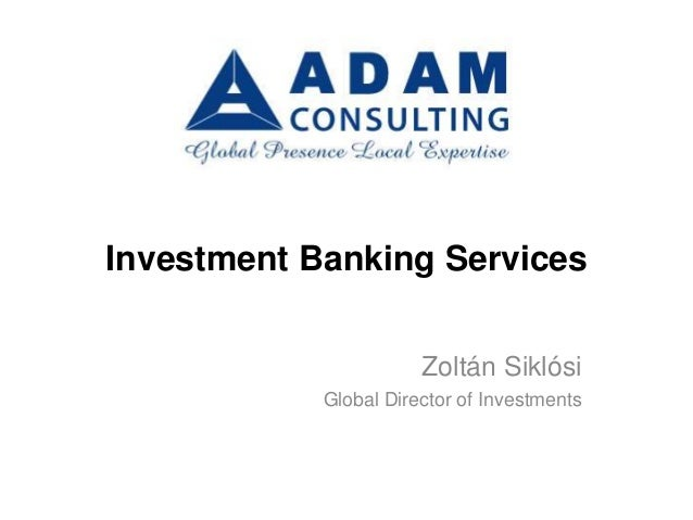 Investment Banking Services                       Zoltán Siklósi            Global Director of Investments