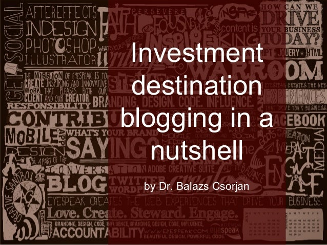 Investment destination blogging in a nutshell by Dr. Balazs Csorjan