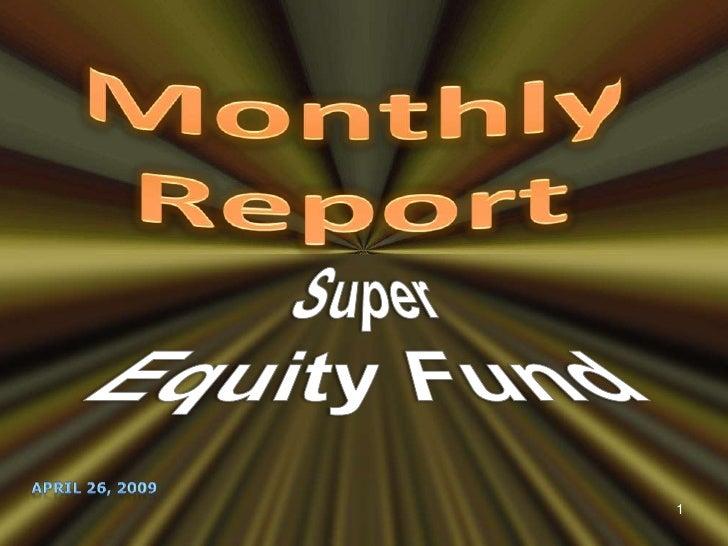 Monthly Report<br />Super Equity Fund<br />April 26, 2009<br />1<br />