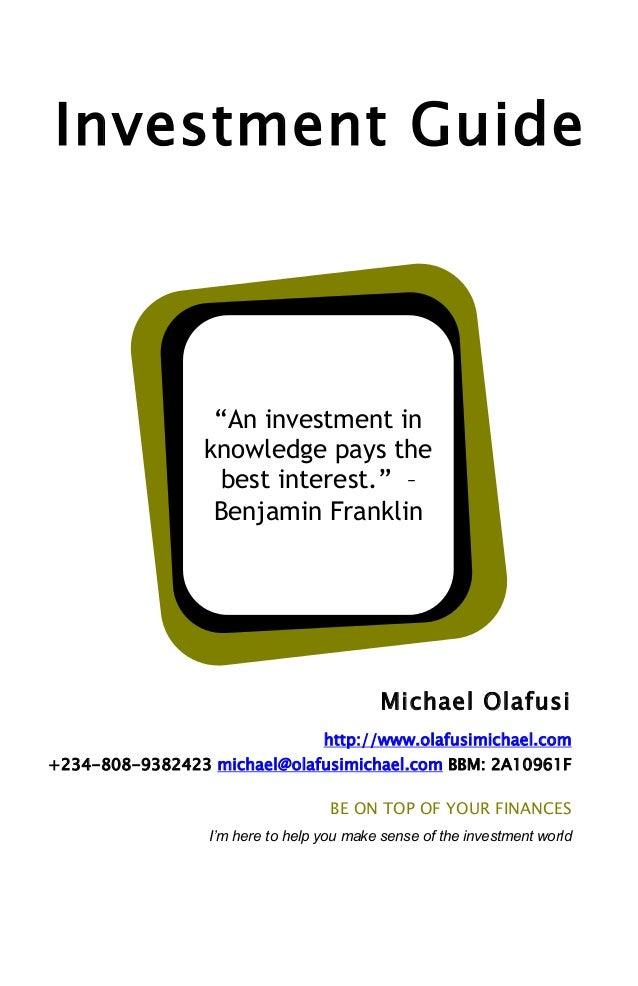 "Investment Guide  ""An investment in knowledge pays the best interest."" – Benjamin Franklin  Michael Olafusi http://www.ola..."