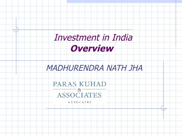 Investment in India   Overview MADHURENDRA NATH JHA