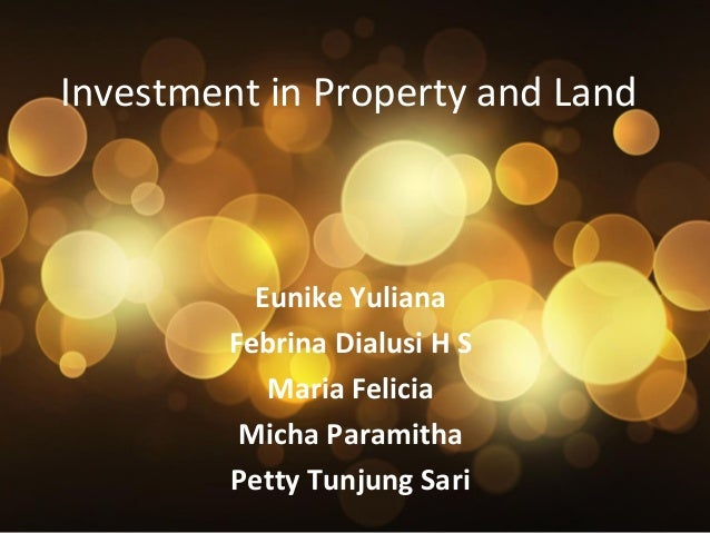 Investment in Property and Land  Eunike Yuliana Febrina Dialusi H S Maria Felicia Micha Paramitha Petty Tunjung Sari