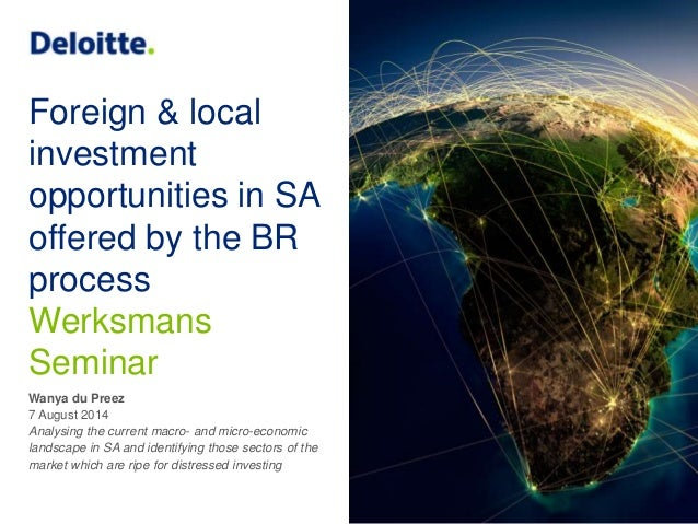 Foreign & local investment opportunities in SA offered by the BR process Werksmans Seminar Wanya du Preez 7 August 2014 An...