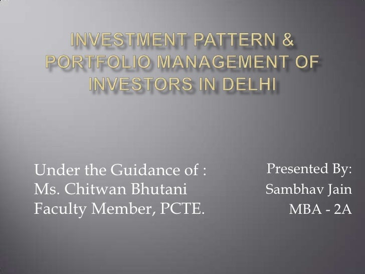 Investment pattern & portfolio management of investors in delhi